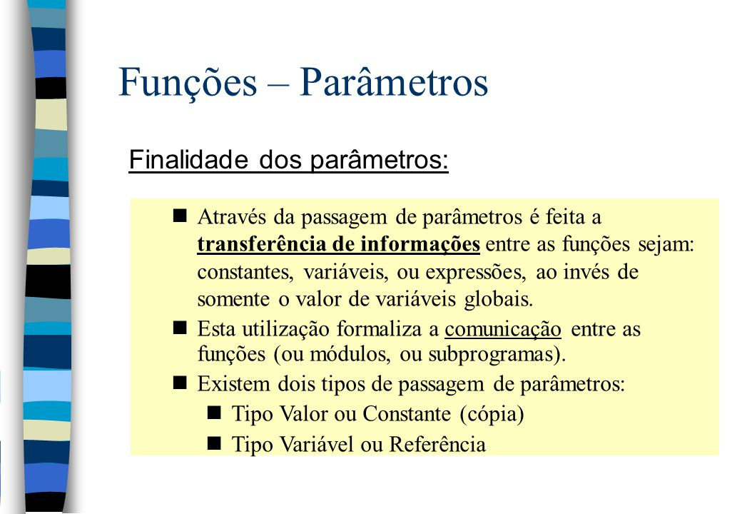Funções – Parâmetros Finalidade dos parâmetros: