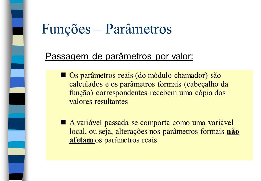 Funções – Parâmetros Passagem de parâmetros por valor: