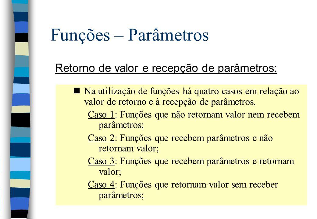 Funções – Parâmetros Retorno de valor e recepção de parâmetros: