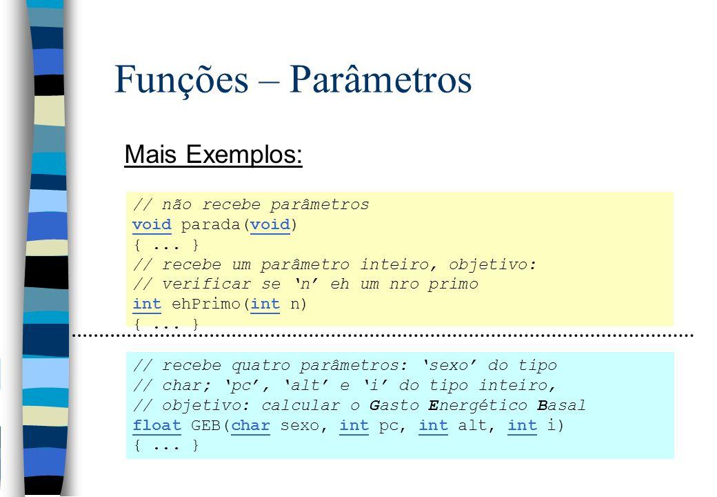 Funções – Parâmetros Mais Exemplos: // não recebe parâmetros