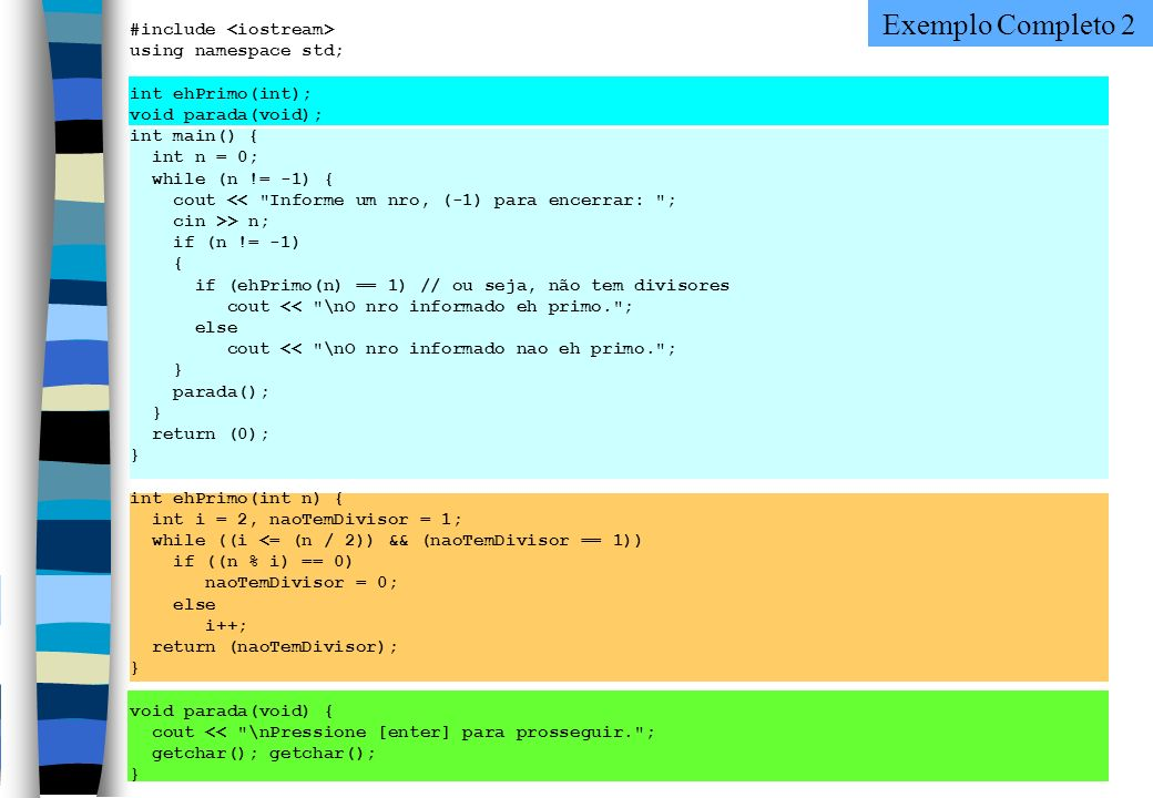 Exemplo Completo 2 #include <iostream> using namespace std;