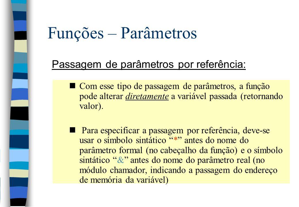 Funções – Parâmetros Passagem de parâmetros por referência: