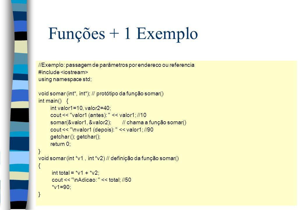 Funções + 1 Exemplo //Exemplo: passagem de parâmetros por endereco ou referencia. #include <iostream>