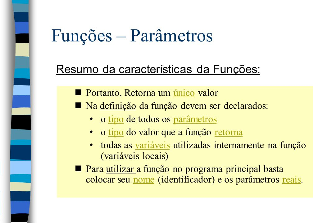 Funções – Parâmetros Resumo da características da Funções: