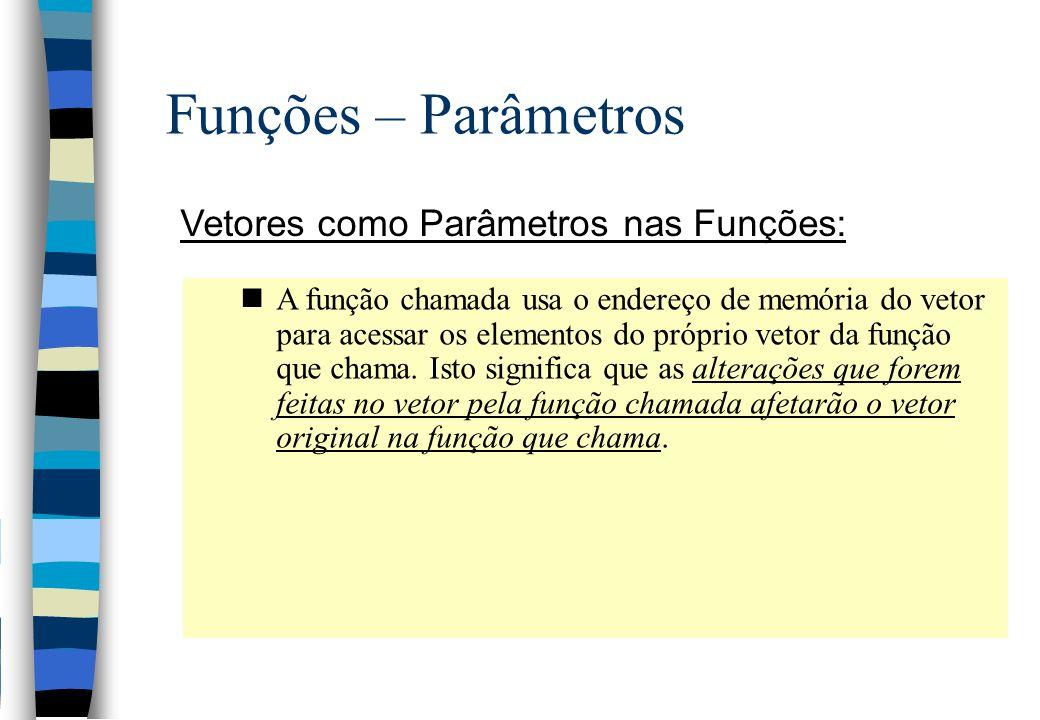 Funções – Parâmetros Vetores como Parâmetros nas Funções: