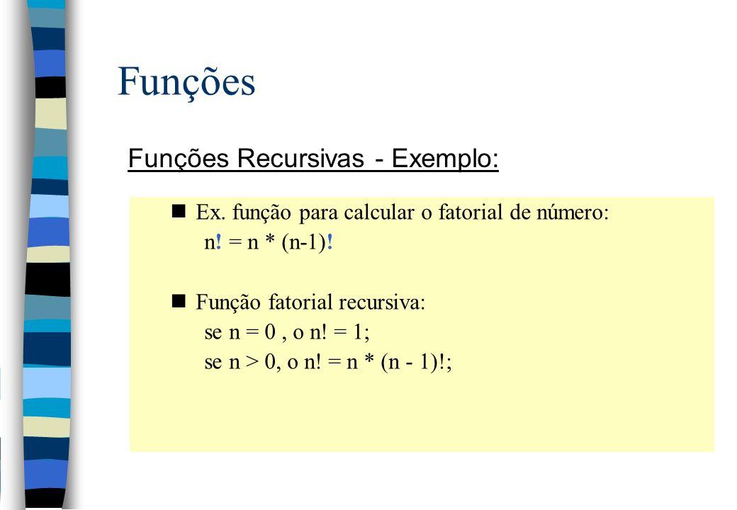 Funções Funções Recursivas - Exemplo:
