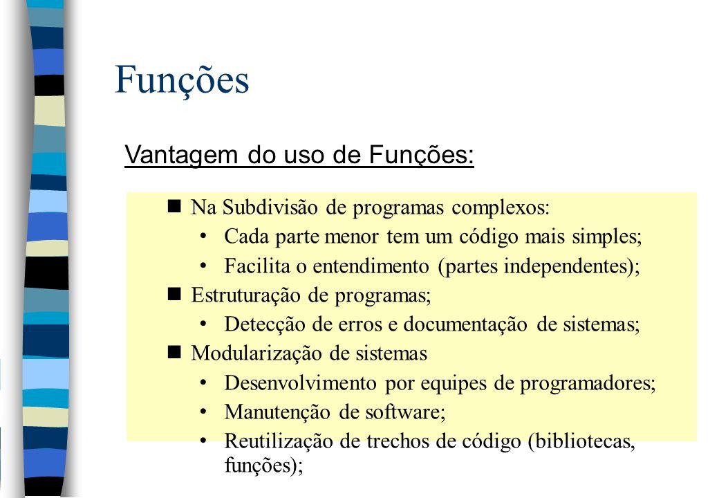 Funções Vantagem do uso de Funções: