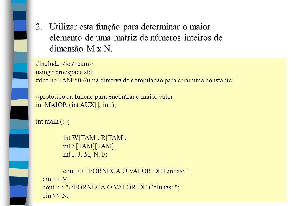 Utilizar esta função para determinar o maior elemento de uma matriz de números inteiros de dimensão M x N.