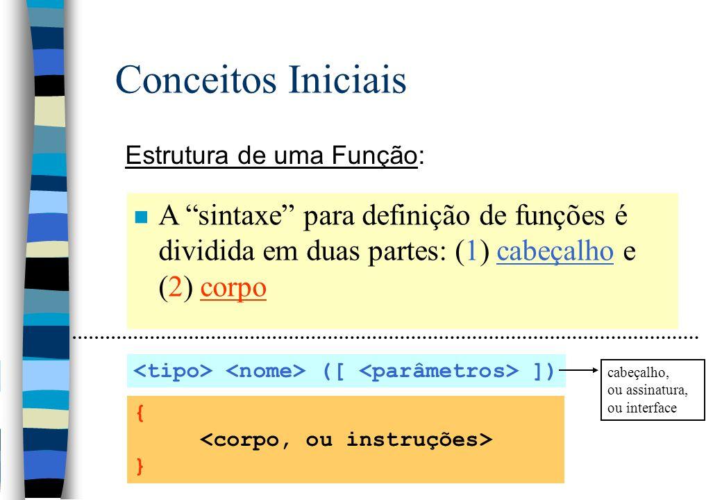 Conceitos Iniciais Estrutura de uma Função: A sintaxe para definição de funções é dividida em duas partes: (1) cabeçalho e (2) corpo.