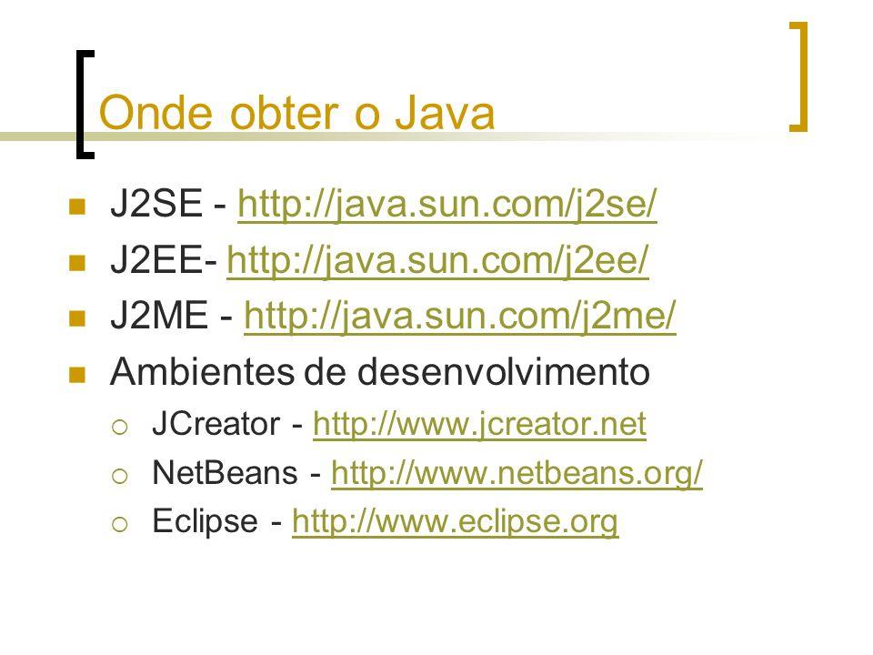 Onde obter o Java J2SE - http://java.sun.com/j2se/