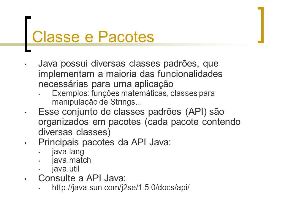 Classe e Pacotes Java possui diversas classes padrões, que implementam a maioria das funcionalidades necessárias para uma aplicação.