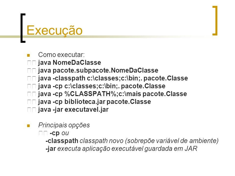 Execução Como executar:  java NomeDaClasse