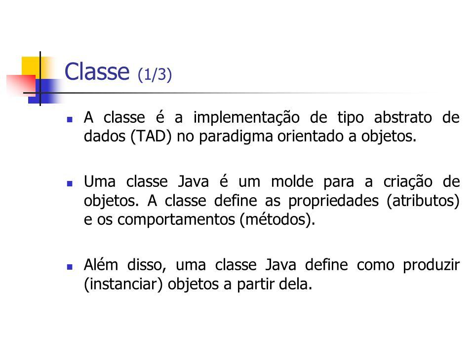 Classe (1/3) A classe é a implementação de tipo abstrato de dados (TAD) no paradigma orientado a objetos.