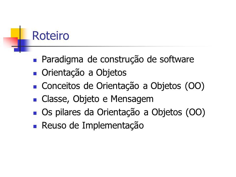 Roteiro Paradigma de construção de software Orientação a Objetos