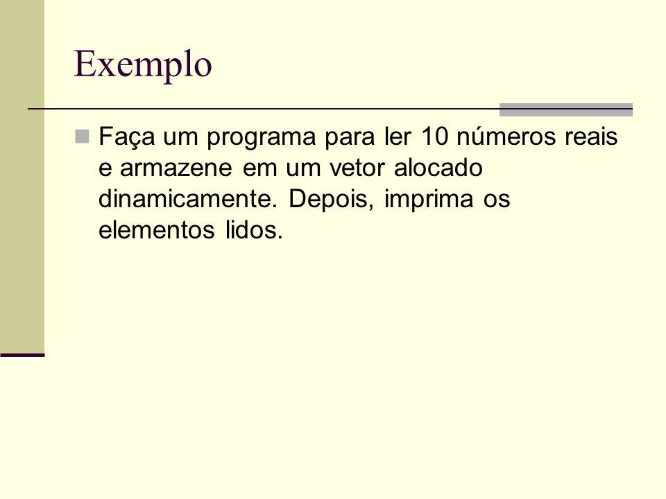 Exemplo Faça um programa para ler 10 números reais e armazene em um vetor alocado dinamicamente.