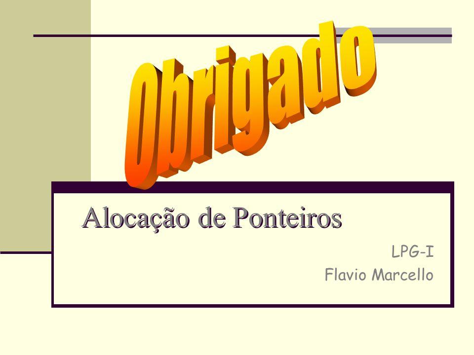 Obrigado Alocação de Ponteiros LPG-I Flavio Marcello