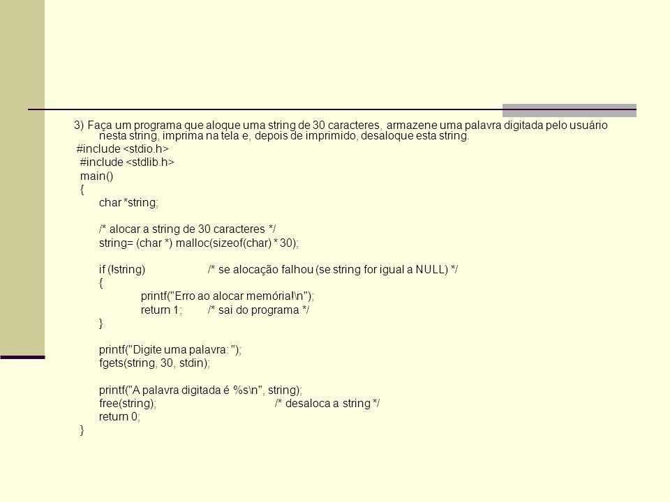 3) Faça um programa que aloque uma string de 30 caracteres, armazene uma palavra digitada pelo usuário nesta string, imprima na tela e, depois de imprimido, desaloque esta string.