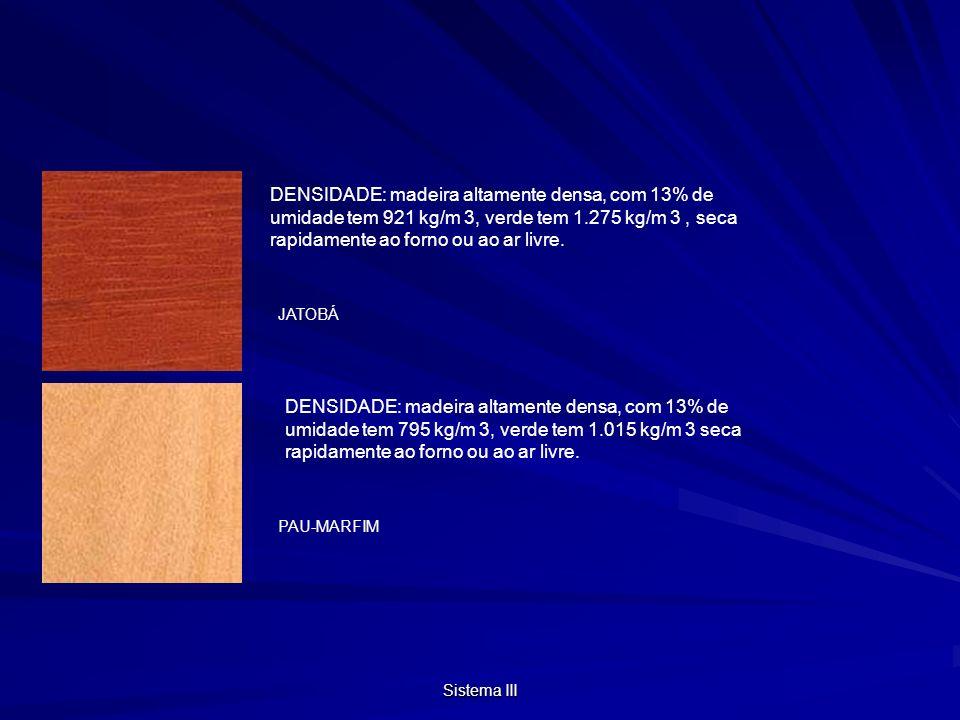 DENSIDADE: madeira altamente densa, com 13% de umidade tem 921 kg/m 3, verde tem 1.275 kg/m 3 , seca rapidamente ao forno ou ao ar livre.