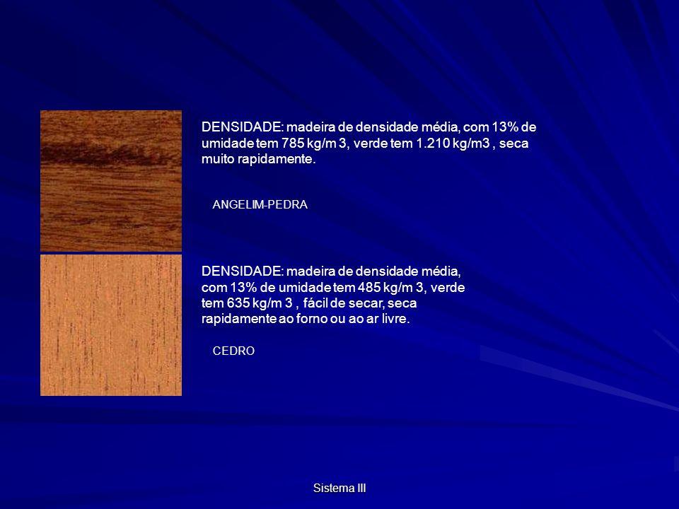 DENSIDADE: madeira de densidade média, com 13% de umidade tem 785 kg/m 3, verde tem 1.210 kg/m3 , seca muito rapidamente.