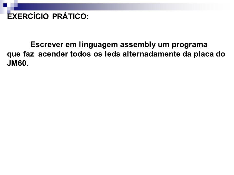 EXERCÍCIO PRÁTICO: Escrever em linguagem assembly um programa.