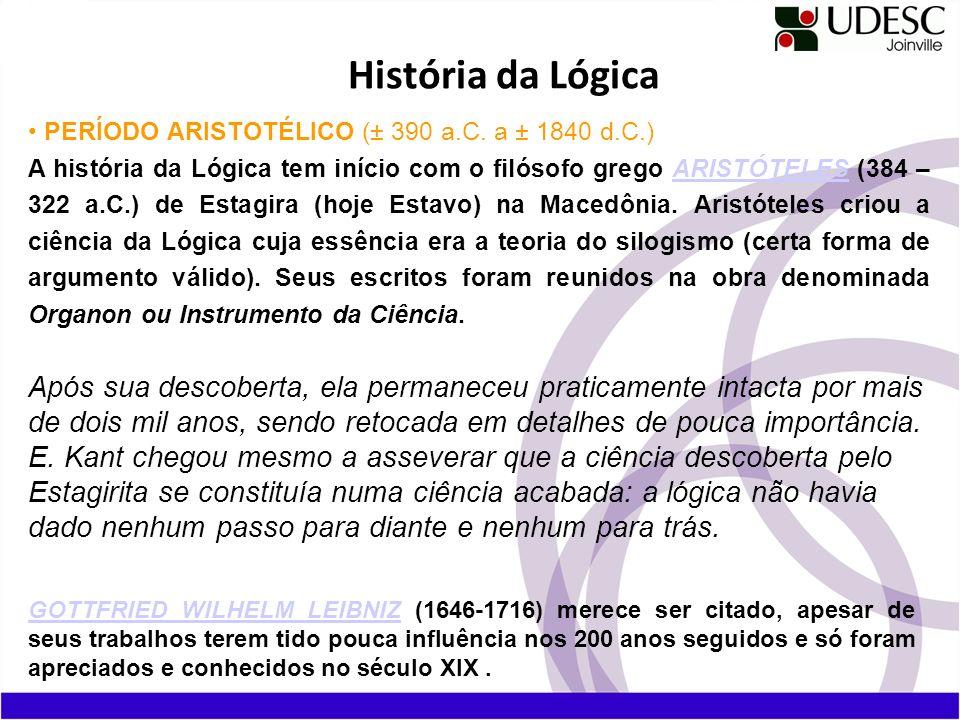 História da Lógica PERÍODO ARISTOTÉLICO (± 390 a.C. a ± 1840 d.C.)