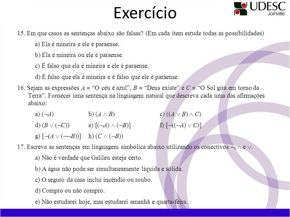Exercício 15. Em que casos as sentenças abaixo são falsas (Em cada item estude todas as possibilidades)