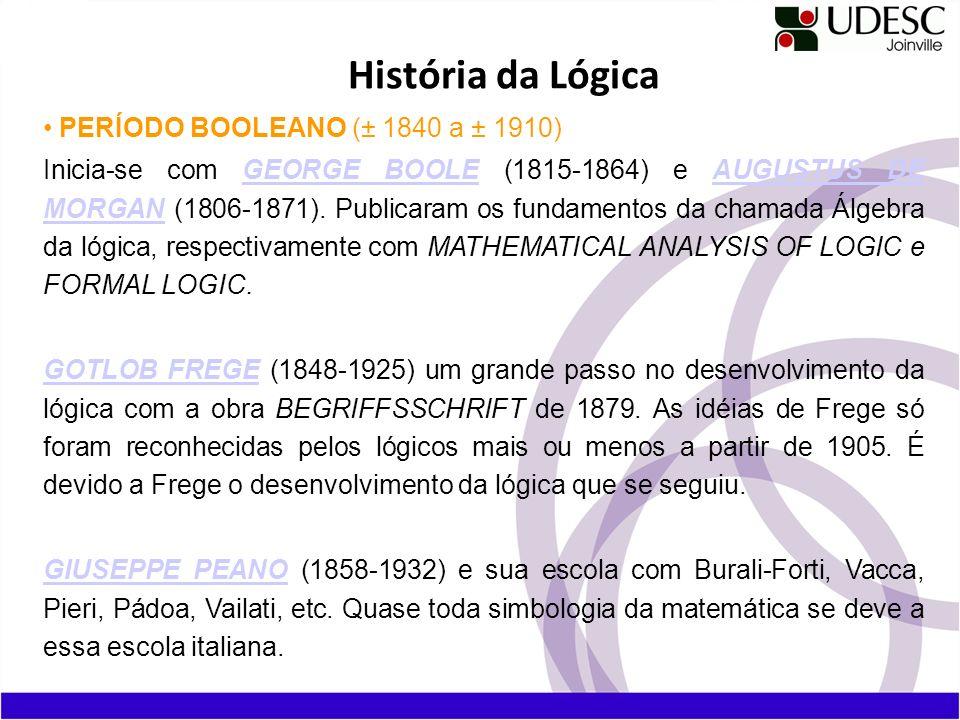 História da Lógica PERÍODO BOOLEANO (± 1840 a ± 1910)