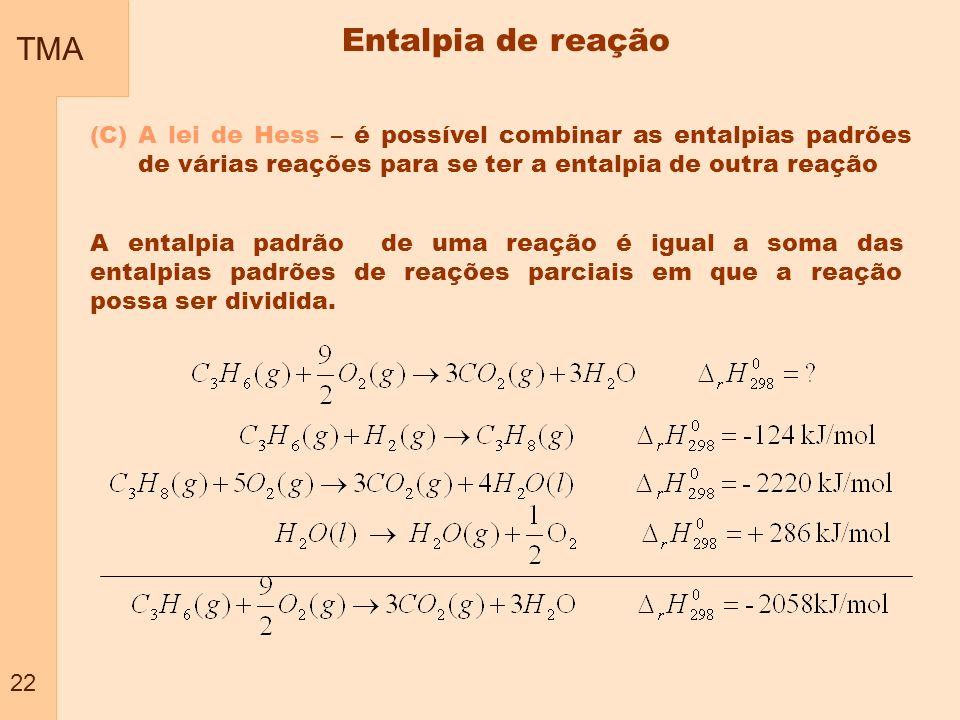 TMA 22. Entalpia de reação. (C) A lei de Hess – é possível combinar as entalpias padrões de várias reações para se ter a entalpia de outra reação.
