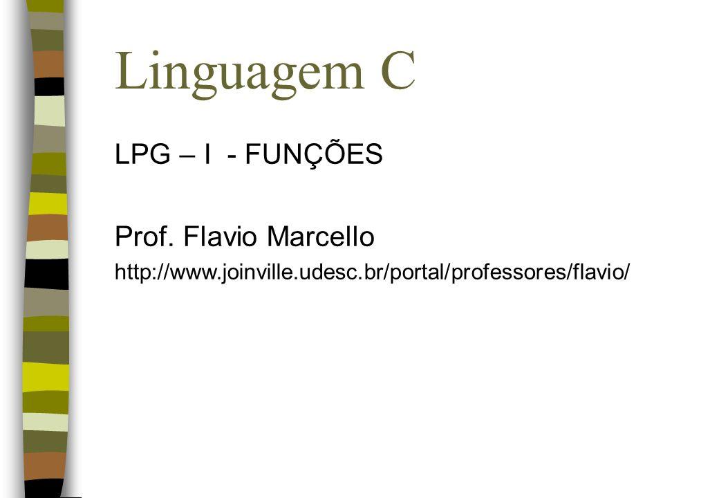 Linguagem C LPG – I - FUNÇÕES Prof. Flavio Marcello