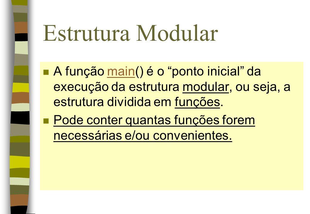 Estrutura Modular A função main() é o ponto inicial da execução da estrutura modular, ou seja, a estrutura dividida em funções.