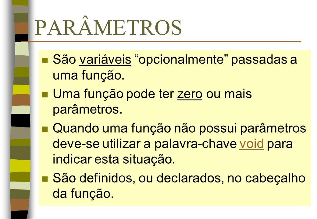 PARÂMETROS São variáveis opcionalmente passadas a uma função.