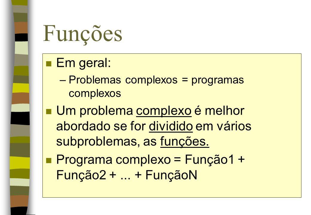 Funções Em geral: Problemas complexos = programas complexos.