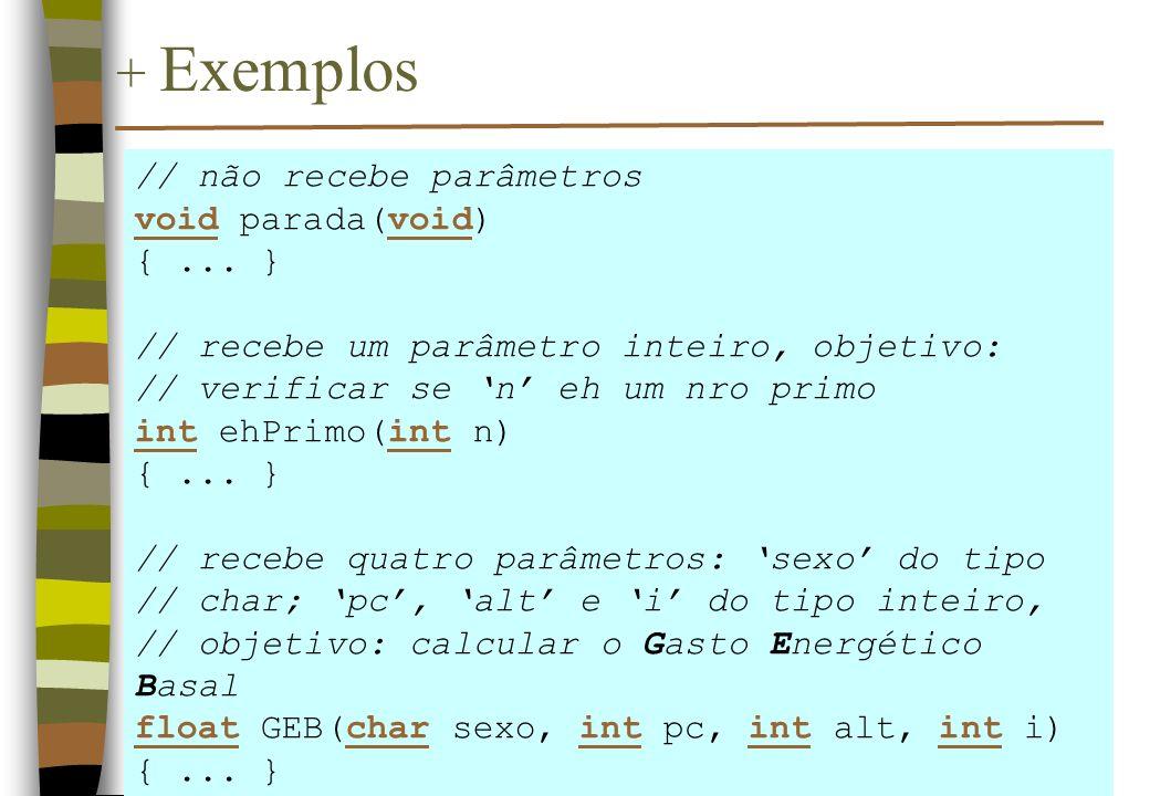 + Exemplos // não recebe parâmetros void parada(void) { ... }