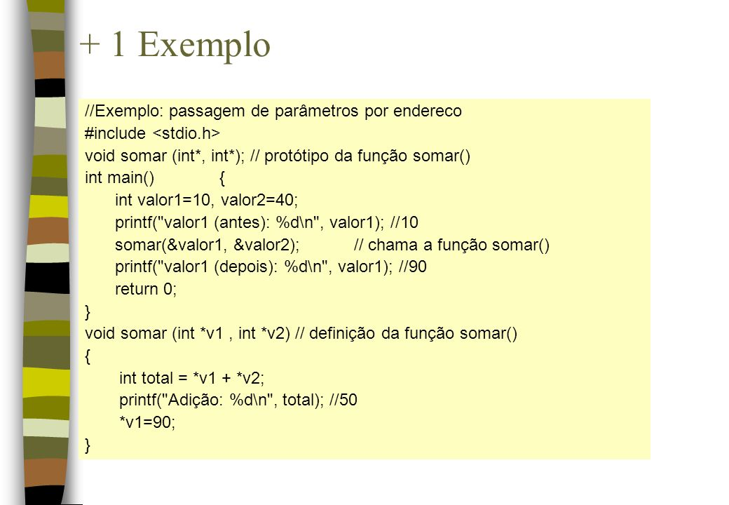+ 1 Exemplo //Exemplo: passagem de parâmetros por endereco