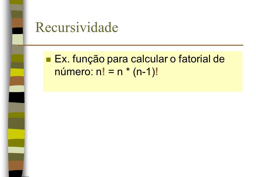 Recursividade Ex. função para calcular o fatorial de número: n! = n * (n-1)!