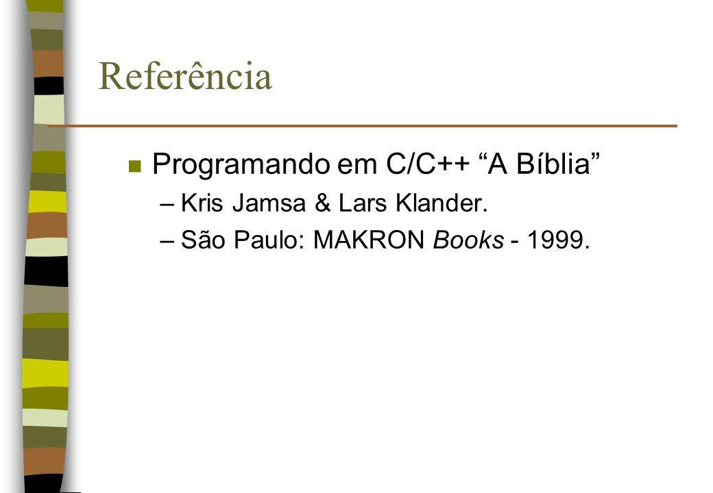 Referência Programando em C/C++ A Bíblia Kris Jamsa & Lars Klander.