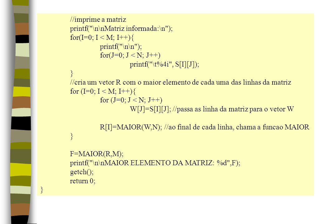 //imprime a matriz printf( \n\nMatriz informada:\n ); for(I=0; I < M; I++){ printf( \n\n ); for(J=0; J < N; J++)