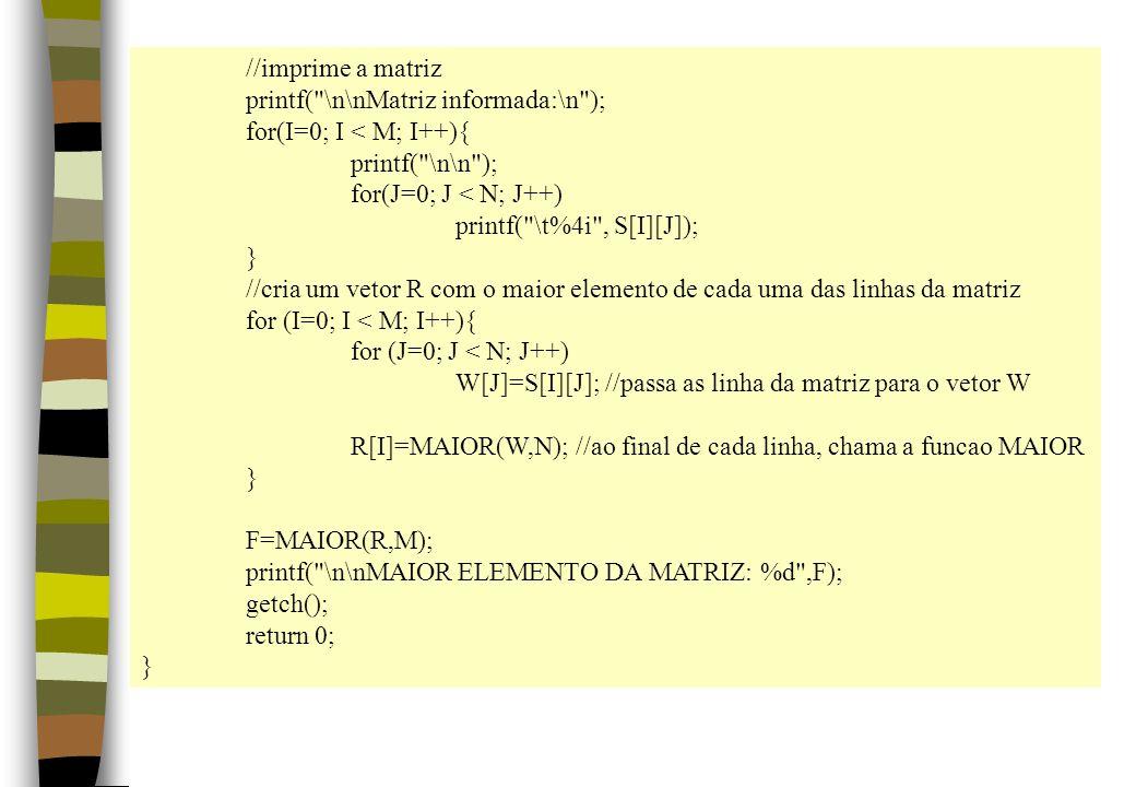 //imprime a matrizprintf( \n\nMatriz informada:\n ); for(I=0; I < M; I++){ printf( \n\n ); for(J=0; J < N; J++)