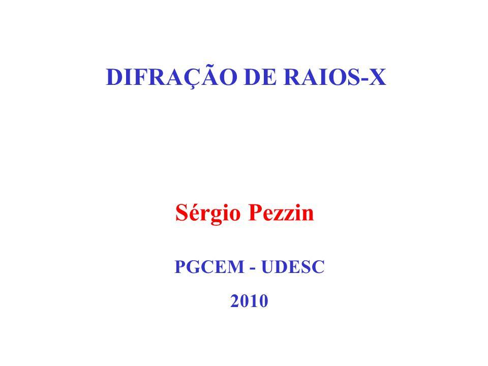 DIFRAÇÃO DE RAIOS-X Sérgio Pezzin