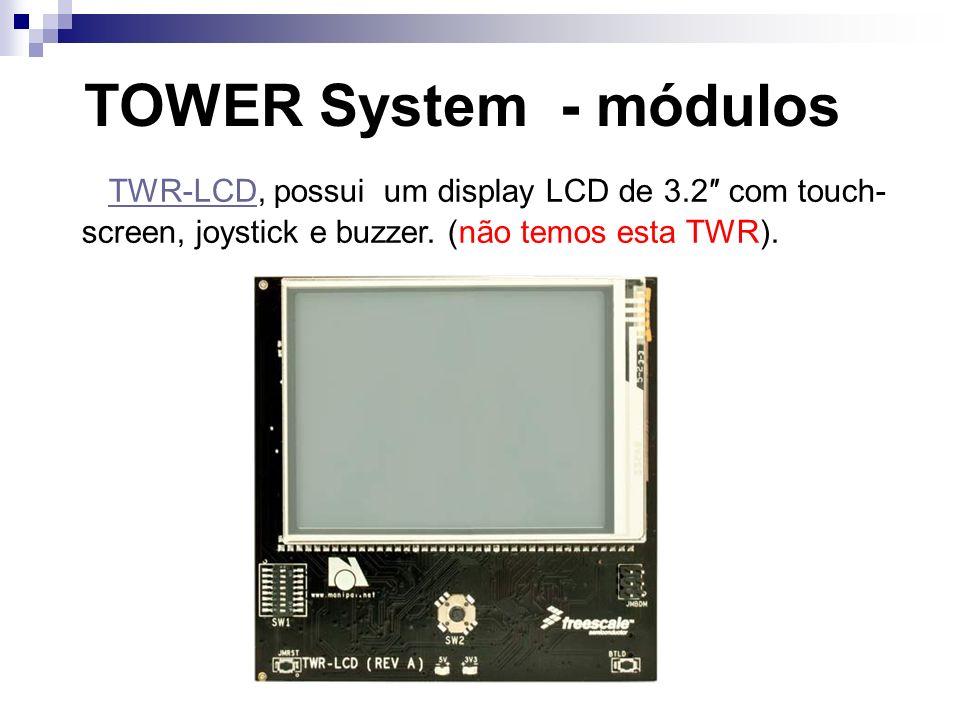 TOWER System - módulos TWR-LCD, possui um display LCD de 3.2″ com touchscreen, joystick e buzzer.