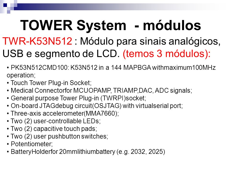 TOWER System - módulos TWR-K53N512 : Módulo para sinais analógicos, USB e segmento de LCD. (temos 3 módulos):