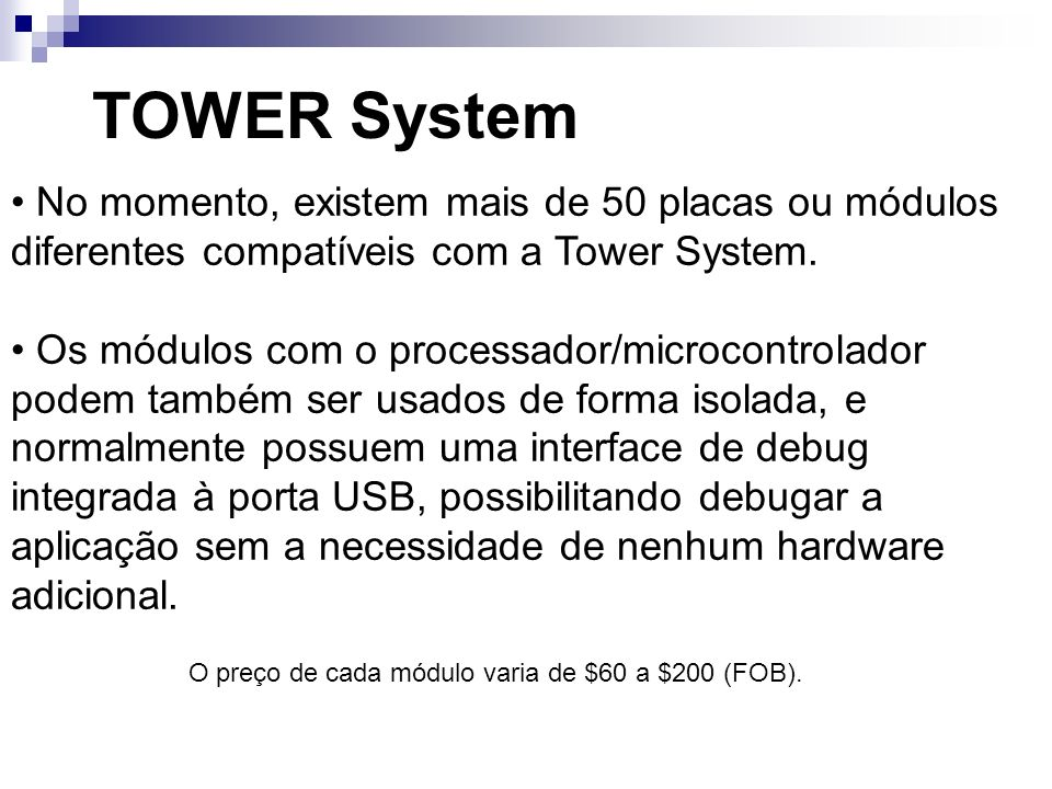 TOWER System No momento, existem mais de 50 placas ou módulos diferentes compatíveis com a Tower System.