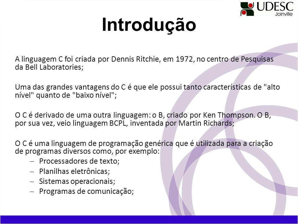 Introdução A linguagem C foi criada por Dennis Ritchie, em 1972, no centro de Pesquisas da Bell Laboratories;