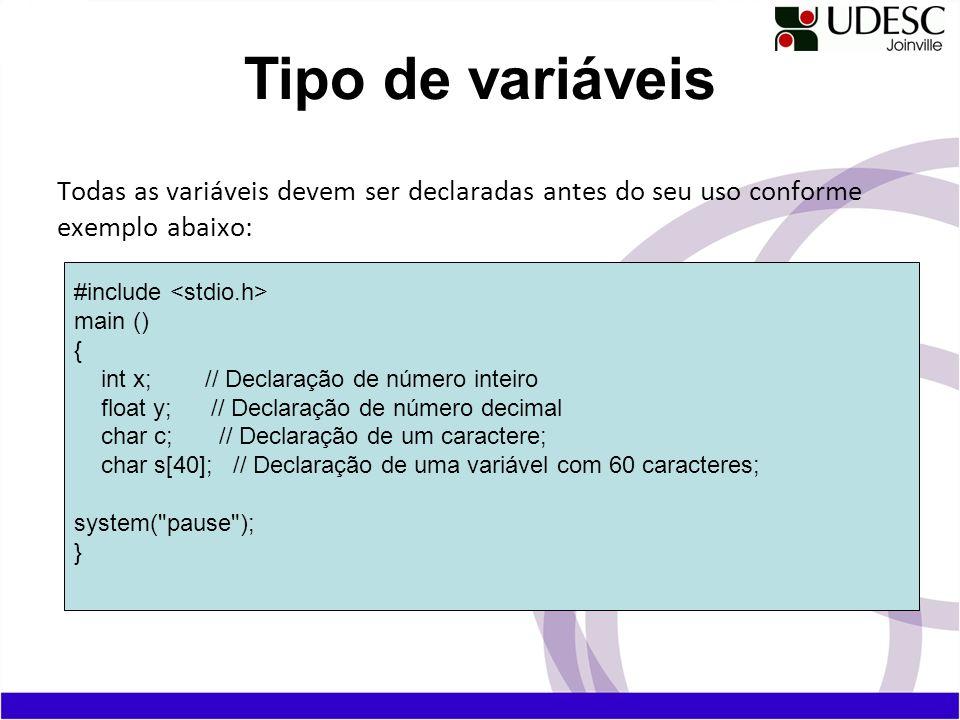 Tipo de variáveis Todas as variáveis devem ser declaradas antes do seu uso conforme exemplo abaixo: