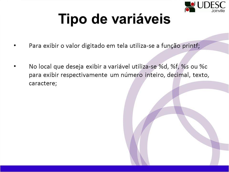 Tipo de variáveis Para exibir o valor digitado em tela utiliza-se a função printf;