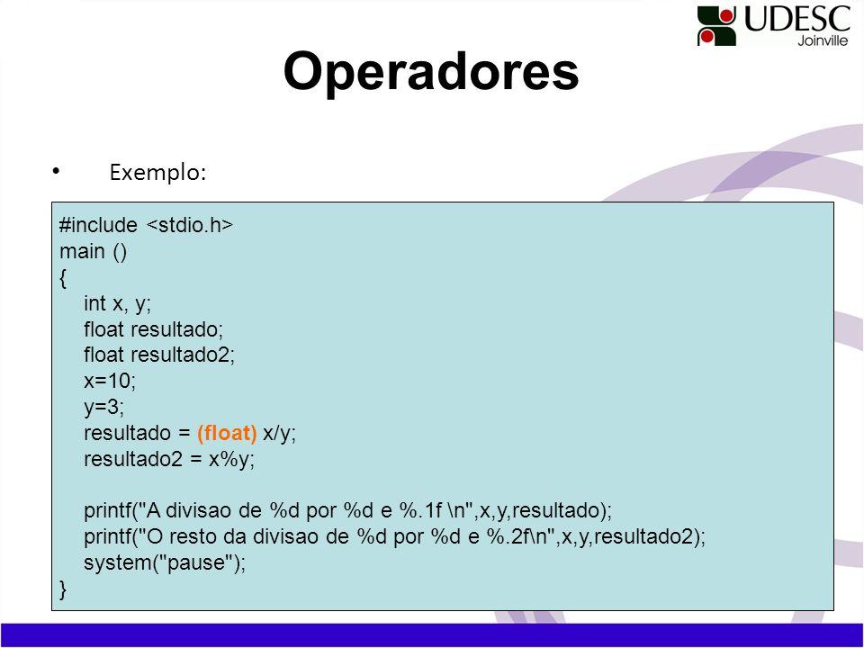 Operadores Exemplo: #include <stdio.h> main () { int x, y;