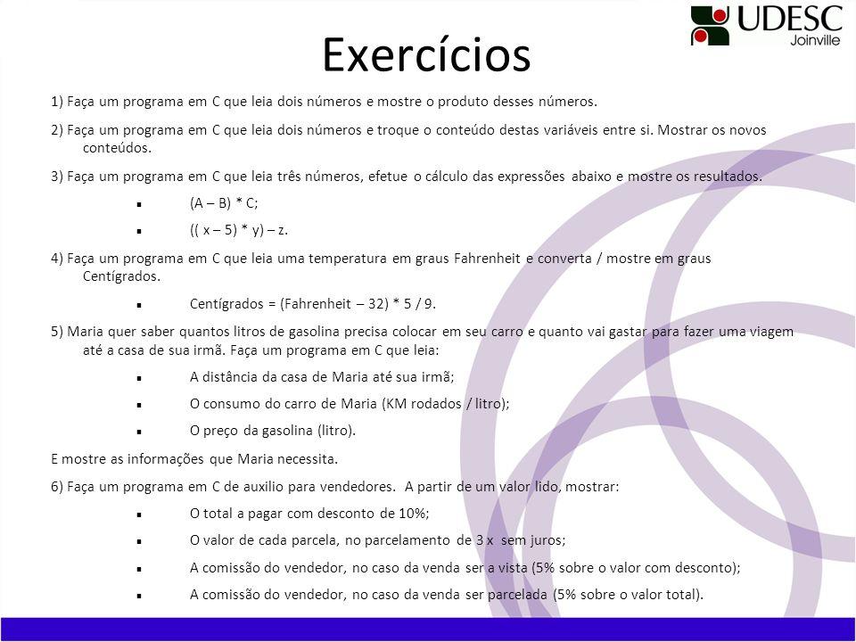 Exercícios 1) Faça um programa em C que leia dois números e mostre o produto desses números.