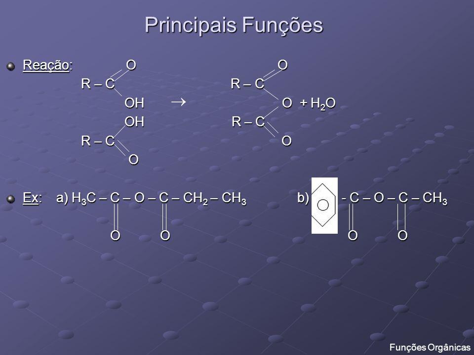Principais Funções  Reação: O O R – C R – C OH O + H2O OH R – C