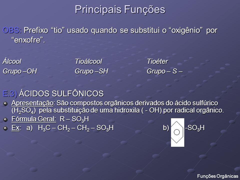 Principais Funções OBS: Prefixo tio usado quando se substitui o oxigênio por enxofre . Álcool Tioálcool Tioéter.