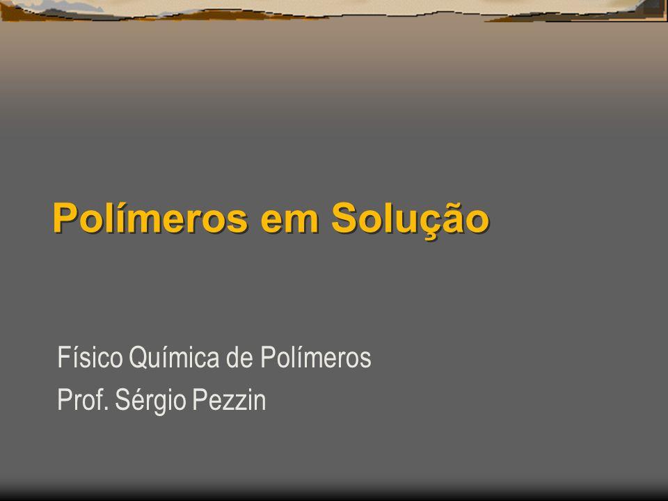 Polímeros em Solução Físico Química de Polímeros Prof. Sérgio Pezzin